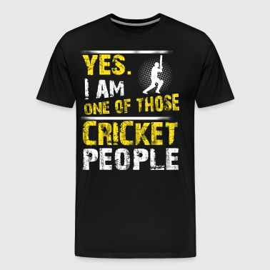 Yes. I Am One Of Those Cricket People - Men's Premium T-Shirt