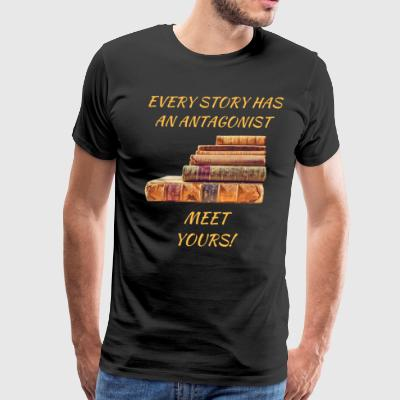 Every Story Has An Antagonist - Men's Premium T-Shirt