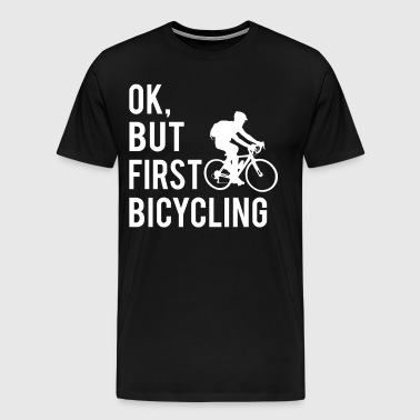 Ok, But First Bicycling - Men's Premium T-Shirt