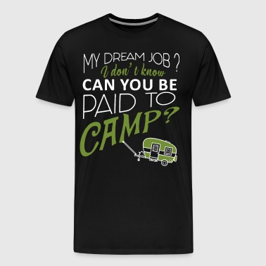 My dream job i don't know can you be paid to camp - Men's Premium T-Shirt