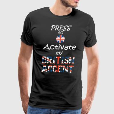 Press To Activate My British Accent - Men's Premium T-Shirt