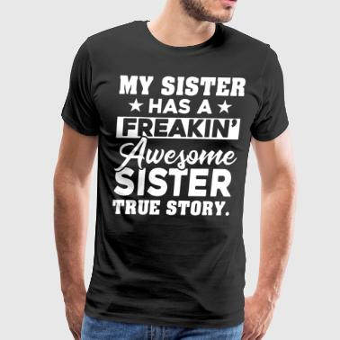My sister has a freakin awesome sister true story - Men's Premium T-Shirt
