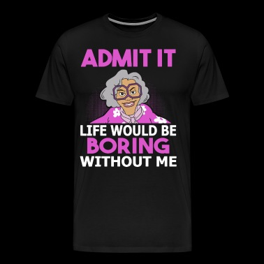 Admit would be boring without me - Men's Premium T-Shirt