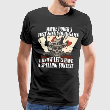 Maybe poker's just not your game i know let's have - Men's Premium T-Shirt