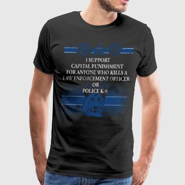 If You Kill A Cop I Support Capital Punishment Police T Shirt - Men's Premium T-Shirt