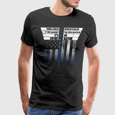 Police Officer Is Killed Its An Entire Nation That Loses - Men's Premium T-Shirt