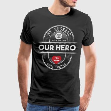 My Husband Their Daddy Our Hero State Trooper Wife Shirts - Men's Premium T-Shirt