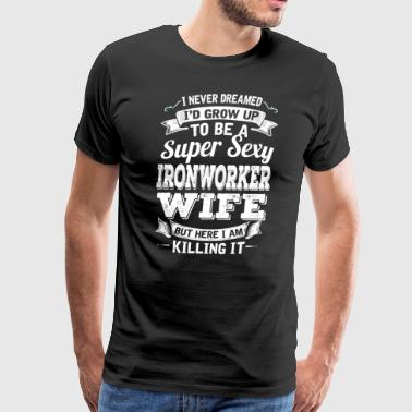 I'D Grow Up To Be A Super Sexy Ironworker Wife - Men's Premium T-Shirt