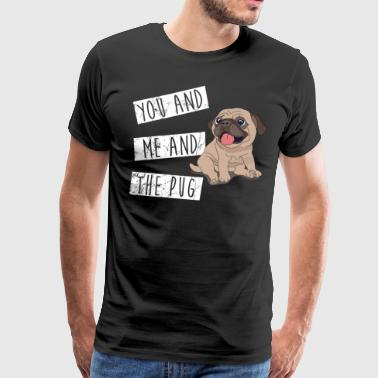 You And Me And The Pug - Men's Premium T-Shirt