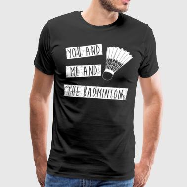 You And Me And The Badminton - Men's Premium T-Shirt