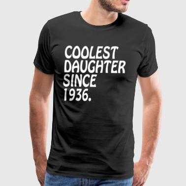 Best Adult Daughter Gifts Coolest Daughter 1936 - Men's Premium T-Shirt