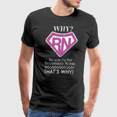 Why Because Im The Registered Nurse Thats Why Superhero - Men's Premium T-Shirt