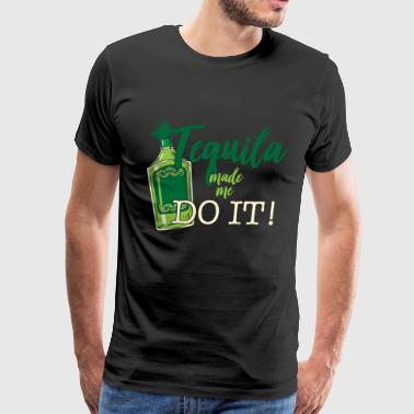 tequila made me do it gift fiesta fun drink night - Men's Premium T-Shirt