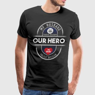My Husband Their Daddy Our Hero Police Wife Life - Men's Premium T-Shirt