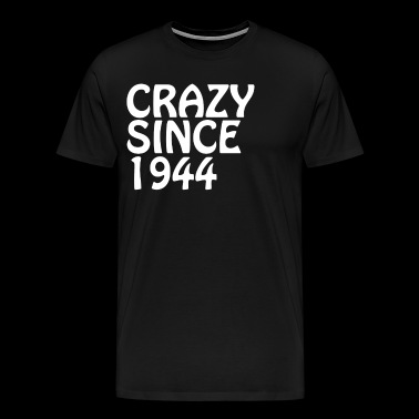 Crazy Since 1944 Cool Birthday Ideas - Men's Premium T-Shirt