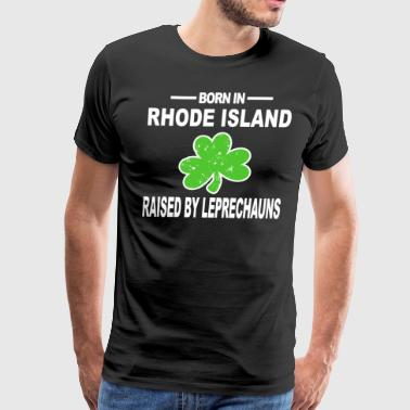 Saint Patrick Rhode Island Shirt Raised By Leprechauns Gifts - Men's Premium T-Shirt