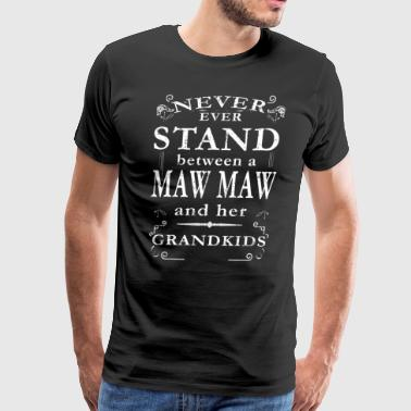 Never Stand Between Maw Maw Grandkids - Men's Premium T-Shirt