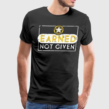 Earned Not Given Army Shirt Army Veteran Army Graduation Gift - Men's Premium T-Shirt