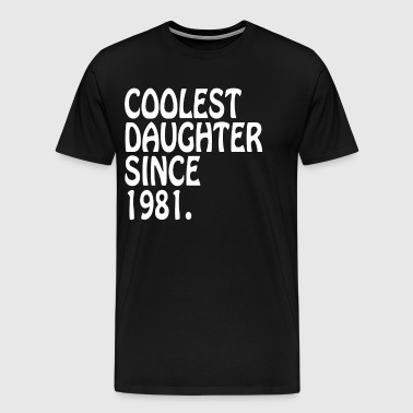 Best Gift Daughter Coolest Daughter 1981 Daughter GIft - Men's Premium T-Shirt