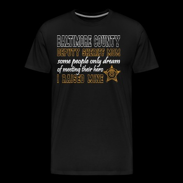Baltimore County Sheriff Deputy Gifts Mom Deputy Sheriff T - Men's Premium T-Shirt