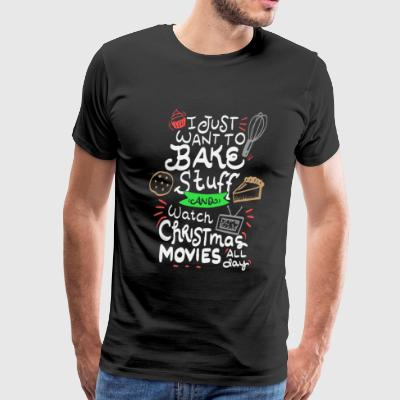I just want to Bake Stuff & watch Christmas Movie - Men's Premium T-Shirt