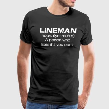 Lineman A Person Who Fixes Shit You Can't T-shirt - Men's Premium T-Shirt