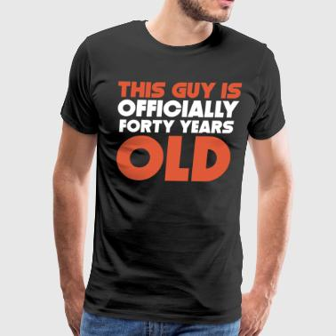 This Guy Is Officially Forty Years Old - Men's Premium T-Shirt