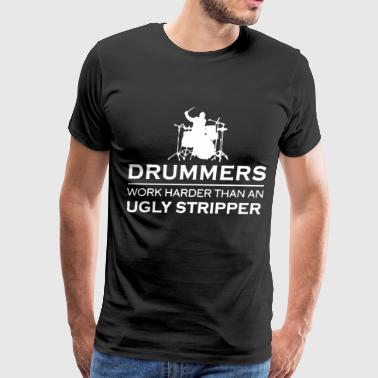 Drummers work harder than an ugly stripper t-shirt - Men's Premium T-Shirt