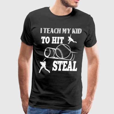 I Teach My Kid To Hit Steal T Shirt - Men's Premium T-Shirt