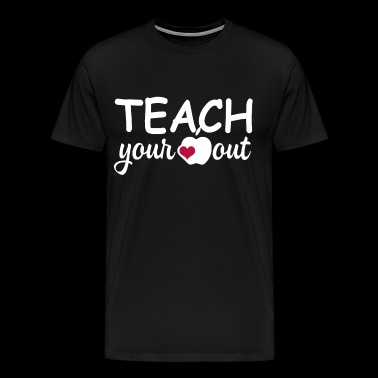 Teach Your Heart Out t-shirts - Men's Premium T-Shirt