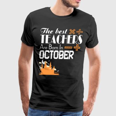 The Best Teachers Are Born In October T Shirt - Men's Premium T-Shirt