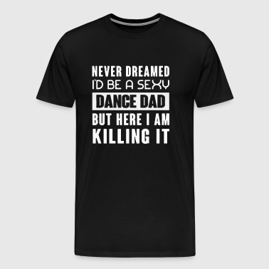 Dance Dad Shirt - Men's Premium T-Shirt