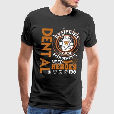Even Dentists Need Dental Hygienists T Shirt - Men's Premium T-Shirt