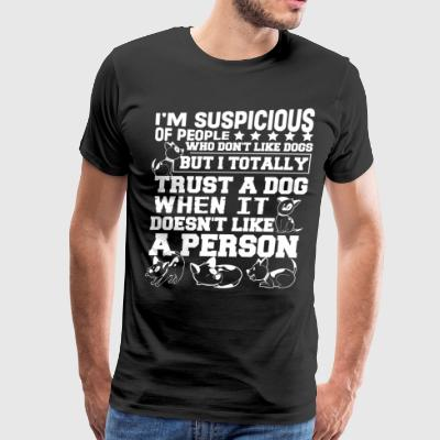 When My Dog Doesn't Like A Person T Shirt - Men's Premium T-Shirt