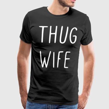 THUG WIFE - Men's Premium T-Shirt