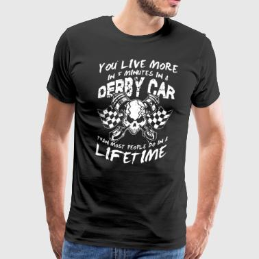 You live more in 5 minutes in a derby car than mos - Men's Premium T-Shirt