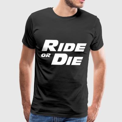 FAST AND FURIOUS ride or die - Men's Premium T-Shirt