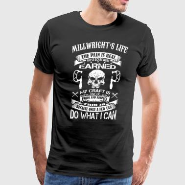 Millwright's life the pain is real these scars wer - Men's Premium T-Shirt