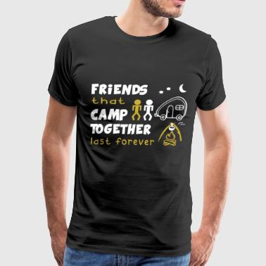 Friends that camp together last forever - Men's Premium T-Shirt