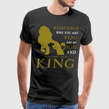 Remember you son the on true king - Men's Premium T-Shirt