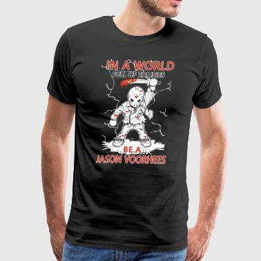 In a world full of zombies be a jason voorhees - Men's Premium T-Shirt