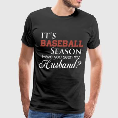 its baseball season have you seen my husband t shr - Men's Premium T-Shirt