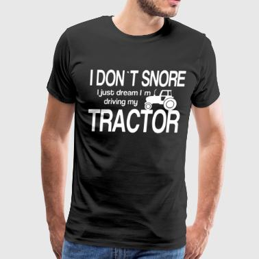 Tractor I Dont Snore I Just Dream Driving My Farme - Men's Premium T-Shirt