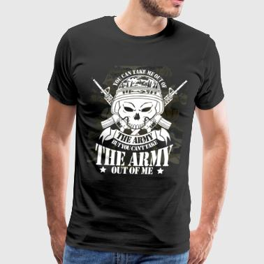 You Can't Take The Army Out Of Me T Shirt - Men's Premium T-Shirt