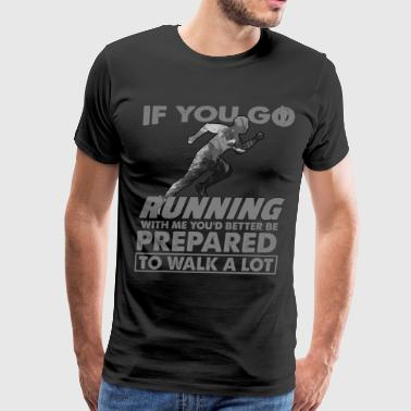 If You Go Running With Me T Shirt - Men's Premium T-Shirt