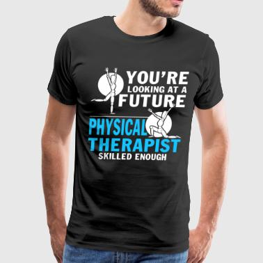 Physical Therapy Skilled Enough T Shirt - Men's Premium T-Shirt