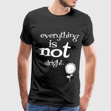 everything is not alright - Men's Premium T-Shirt
