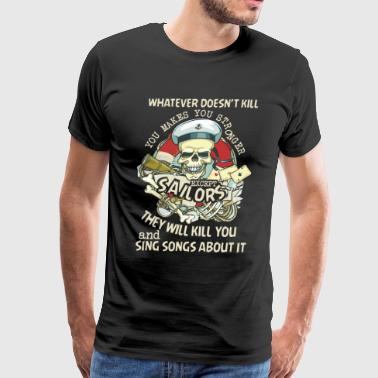 Sailors Will Kill You And Sing About It T Shirt - Men's Premium T-Shirt