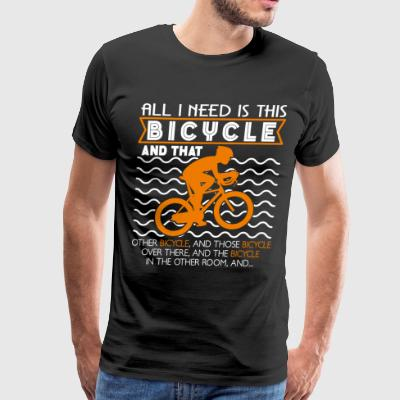All I Need Is This Bicycle T Shirt - Men's Premium T-Shirt