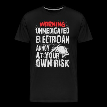 Warning unmedicated electrician annoy at your own - Men's Premium T-Shirt